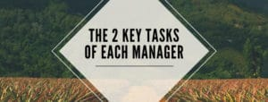 The 2 key tasks to each manager